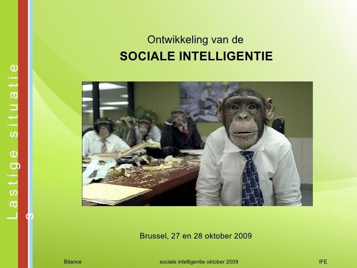 Bilance sociale intelligentie oktober 2009 IFE SOCIALE INTELLIGENTIE Ontwikkeling van de Brussel, 27 en 28 oktober 2009 L ...