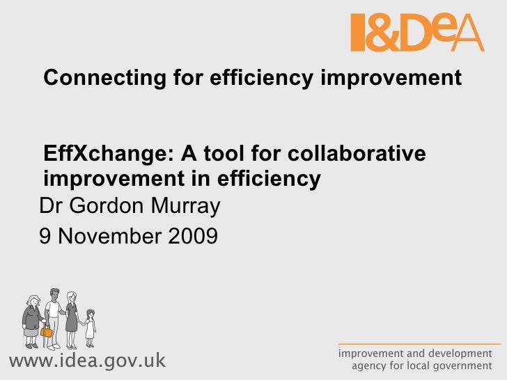 Connecting for efficiency improvement  EffXchange: A tool for collaborative improvement in efficiency Dr Gordon Murray 9 N...
