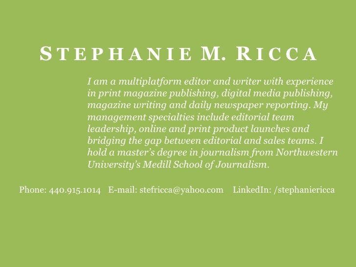 S T E P H A N I E  M.  R I C C A<br />I am a multiplatform editor and writer with experience in print magazine publishing,...