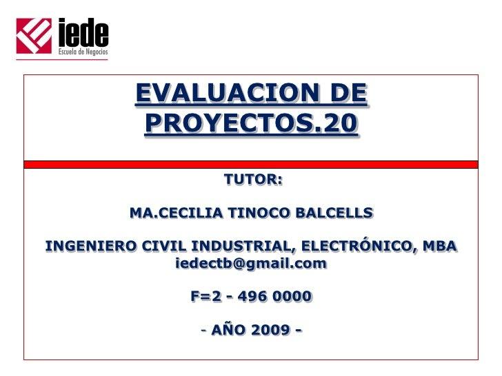 EVALUACION DE           PROYECTOS.20                     TUTOR:          MA.CECILIA TINOCO BALCELLS  INGENIERO CIVIL INDUS...