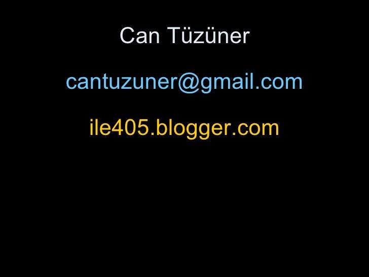 Can Tüzüner <ul><li>[email_address] </li></ul><ul><li>ile405.blogspot.com </li></ul>