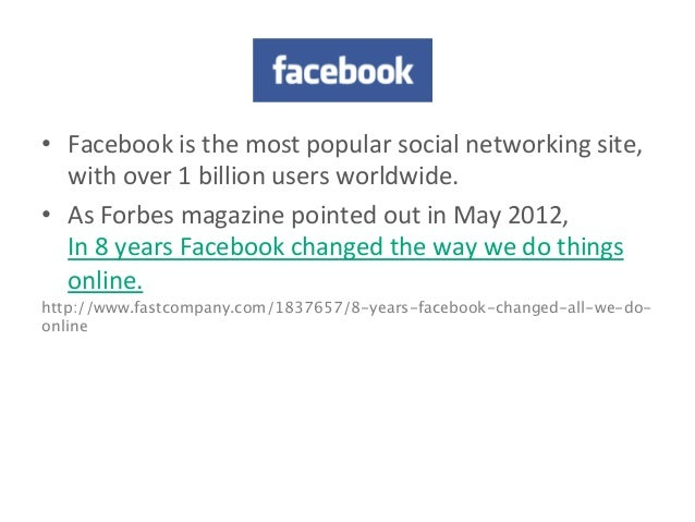 facebook	    •  Facebook	   is	   the	   most	   popular	   social	   networking	   site,	    with	   over	   1	   billion...