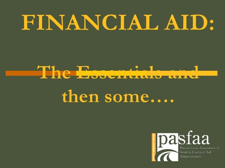 FINANCIAL AID:   The Essentials and then some….