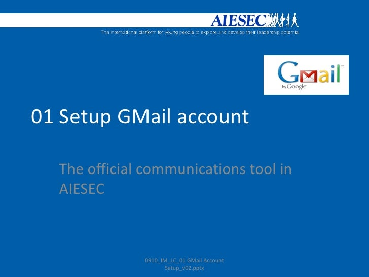 01 Setup GMail account<br />The official communications tool in AIESEC<br />0910_IM_LC_01 GMail Account Setup_v02.pptx<br />