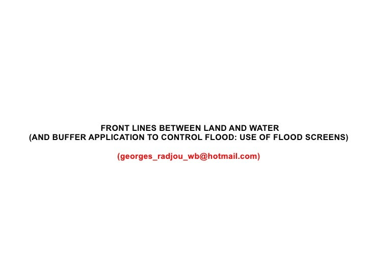 FRONT LINES BETWEEN LAND AND WATER (AND BUFFER APPLICATION TO CONTROL FLOOD: USE OF FLOOD SCREENS) (georges_radjou_wb@hotm...