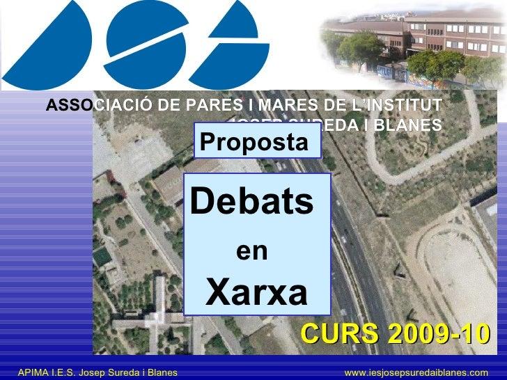 ASSO CIACIÓ DE PARES I MARES DE L'INSTITUT JOSEP SUREDA I BLANES CURS 2009-10 Proposta  Debats  en   Xarxa
