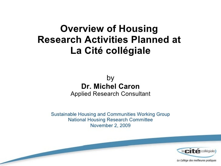 Overview of Housing  Research Activities Planned at  La Cité collégiale by Dr. Michel Caron Applied Research Consultant Su...