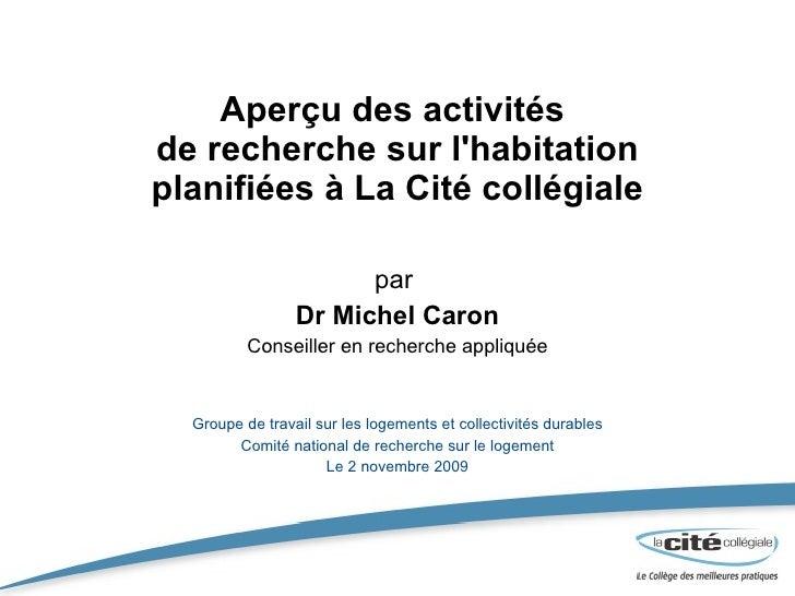 Aperçu des activités  de recherche sur l'habitation planifiées à La Cité collégiale par  Dr Michel Caron Conseiller en rec...