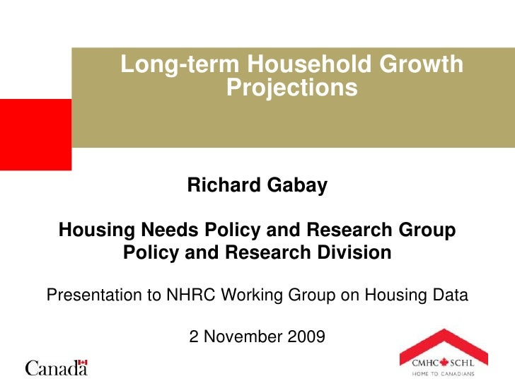 Long-term Household Growth Projections<br />Richard GabayHousing Needs Policy and Research GroupPolicy and Research Divisi...