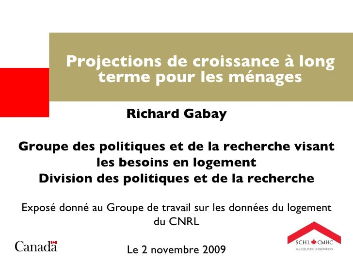 Projections de croissance à long terme pour les ménages Richard Gabay Groupe des politiques et de la recherche visant les ...