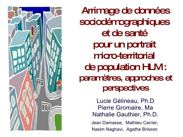 Arrimage de données sociodémographiques  et de santé  pour un portrait  micro-territorial  de population HLM :  paramètres...