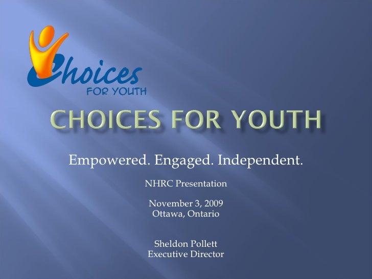 Empowered. Engaged. Independent. NHRC Presentation November 3, 2009 Ottawa, Ontario Sheldon Pollett Executive Director