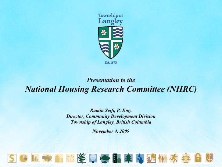 Presentation to the National Housing Research Committee (NHRC) Ramin Seifi, P. Eng. Director, Community Development Divisi...