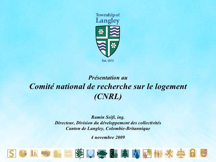 Présentation au Comité national de recherche sur le logement (CNRL) Ramin Seifi, ing. Directeur, Division du développement...