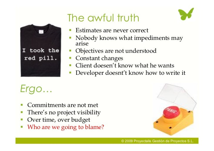 The awful truth                     Estimates are never correct                     Nobody knows what impediments may   ...