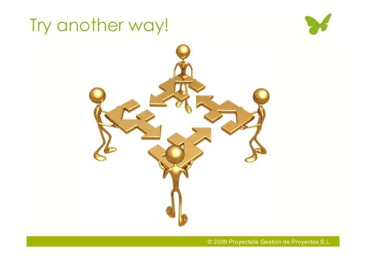 Try another way!                        © 2009 Proyectalis Gestión de Proyectos S.L.