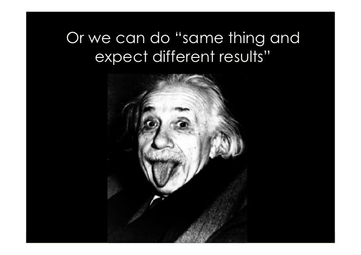 """Or we can do """"same thing and     expect different results""""                      © 2009 Proyectalis Gestión de Proyectos S...."""