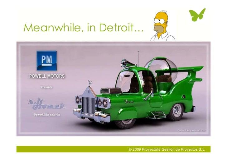 Meanwhile, in Detroit…                        © 2009 Proyectalis Gestión de Proyectos S.L.