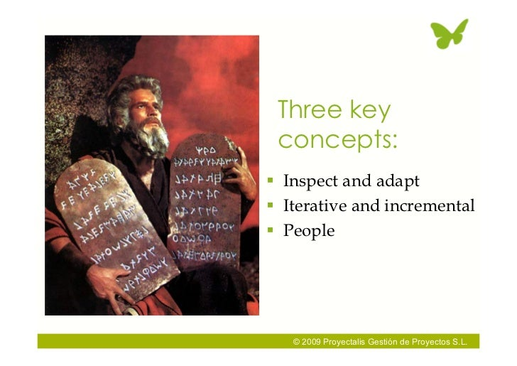 Three key  concepts:  Inspect and adapt  Iterative and incremental  People        © 2009 Proyectalis Gestión de Proyect...