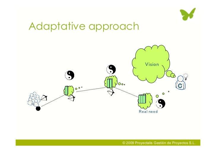 Adaptative approach                     © 2009 Proyectalis Gestión de Proyectos S.L.