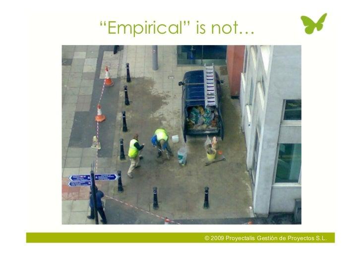 """""""Empirical"""" is not…                 © 2009 Proyectalis Gestión de Proyectos S.L."""