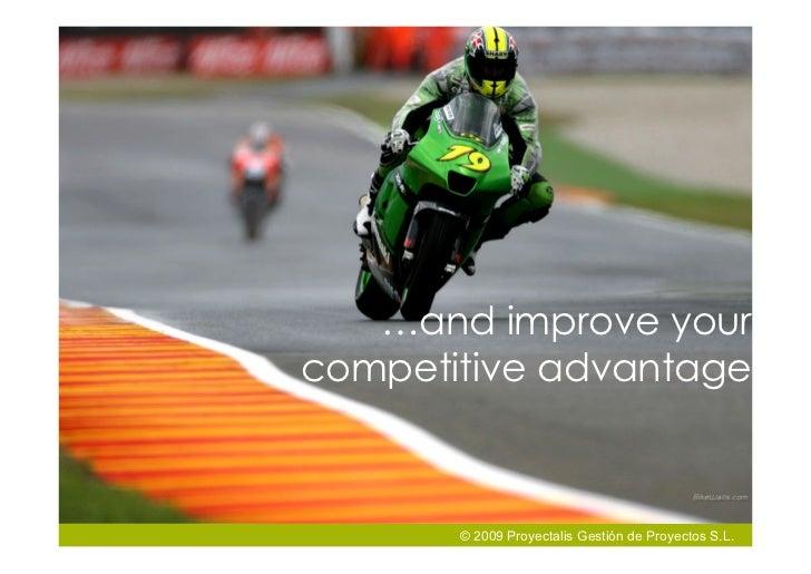 …and improve your competitive advantage           © 2009 Proyectalis Gestión de Proyectos S.L.