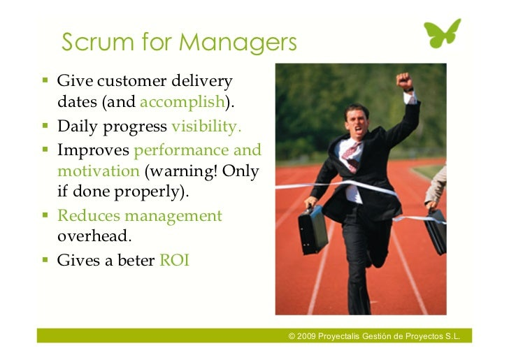 Scrum for Managers  Give customer delivery   dates (and accomplish).  Daily progress visibility.  Improves performance ...