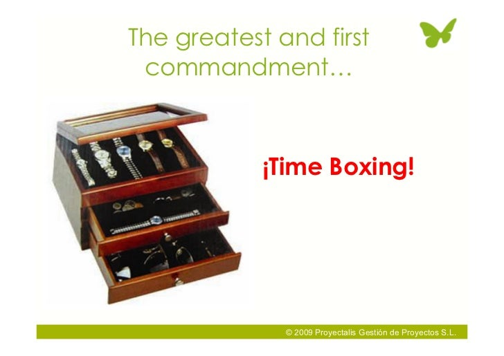 The greatest and first  commandment…                ¡Time Boxing!                   © 2009 Proyectalis Gestión de Proyecto...