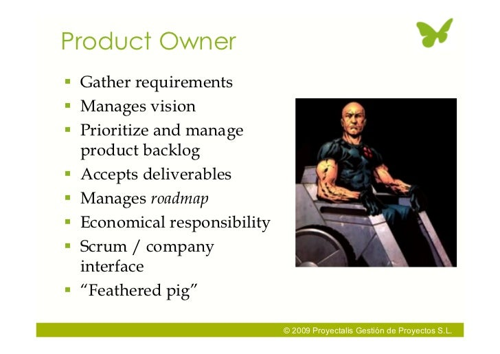 Product Owner  Gather requirements  Manages vision  Prioritize and manage   product backlog  Accepts deliverables  Ma...