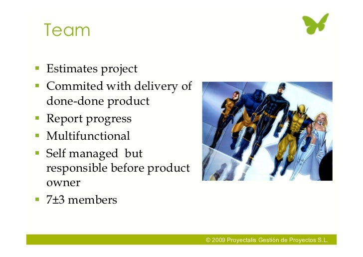 Team   Estimates project  Commited with delivery of   done-done product  Report progress  Multifunctional  Self manag...