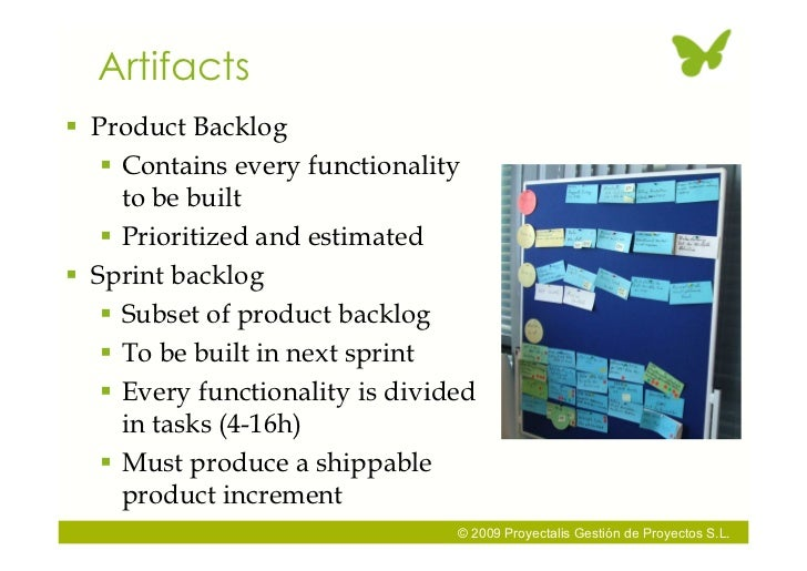 Artifacts  Product Backlog     Contains every functionality      to be built     Prioritized and estimated  Sprint bac...