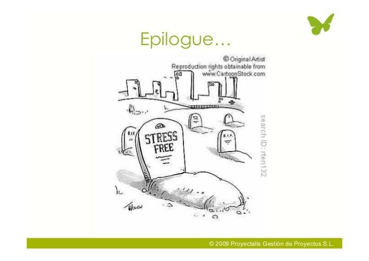 Epilogue…           © 2009 Proyectalis Gestión de Proyectos S.L.