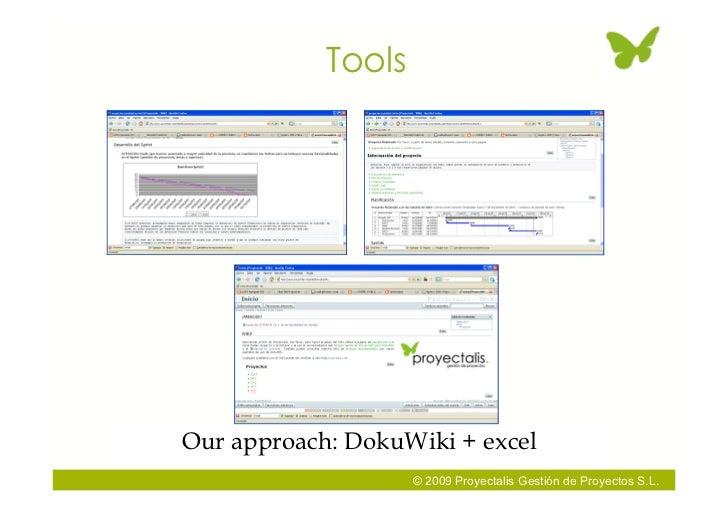 Tools     Our approach: DokuWiki + excel                     © 2009 Proyectalis Gestión de Proyectos S.L.