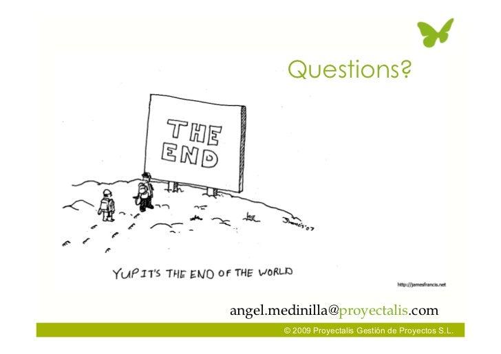 Questions?     angel.medinilla@proyectalis.com         © 2009 Proyectalis Gestión de Proyectos S.L.