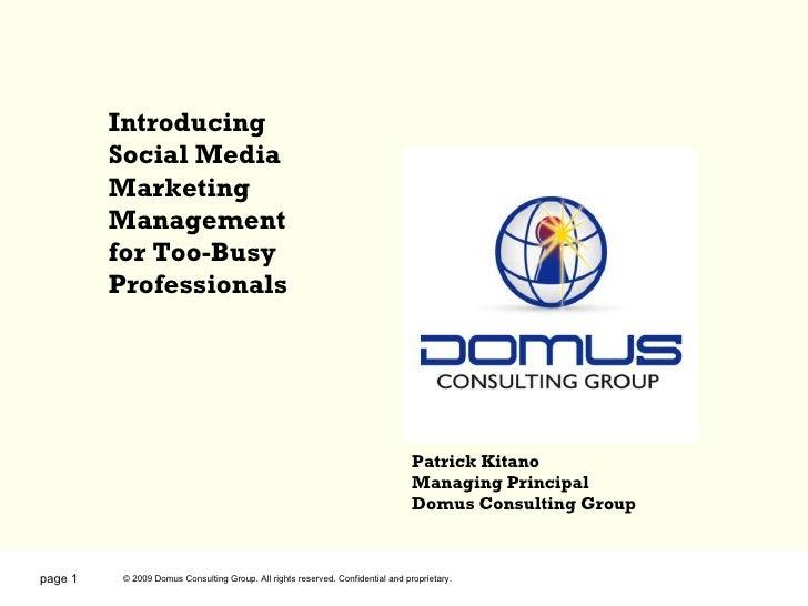 page  Introducing Social Media Marketing Management for Too-Busy Professionals Patrick Kitano Managing Principal Domus Con...