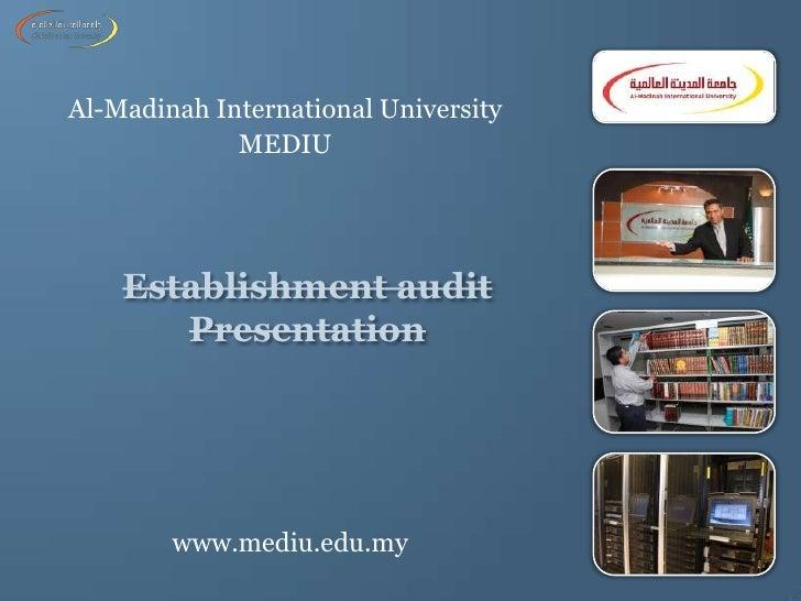 Establishment audit Presentation  <br />www.mediu.edu.my<br />Al-Madinah International University <br />MEDIU<br />
