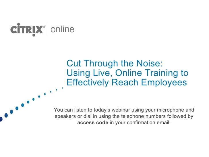 Cut Through the Noise: Using Live, Online Training to Effectively Reach Employees You can listen to today's webinar using ...