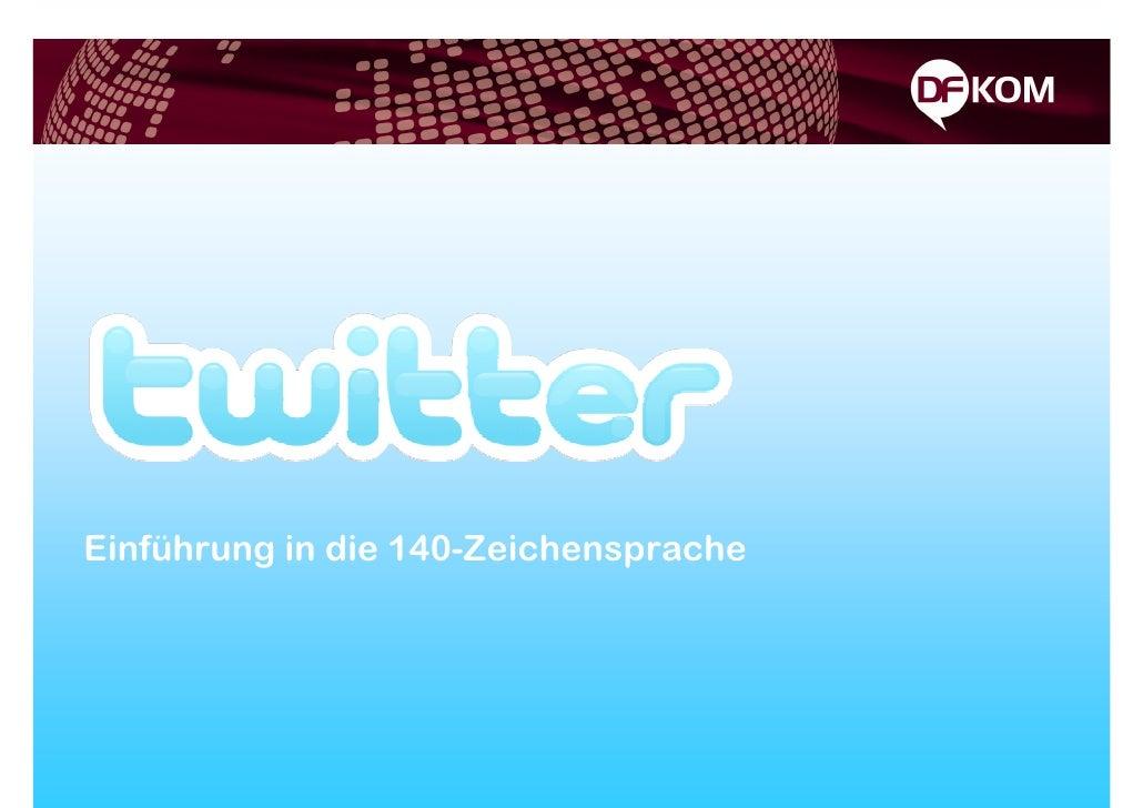 Einführung in die 140-Zeichensprache     Twitter Einführung | © 09.11.2009      Seite 1
