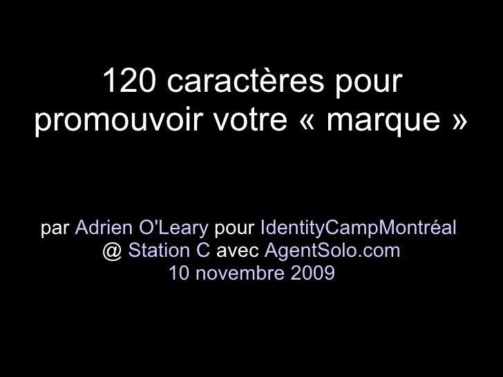 120 caractères pour promouvoir votre « marque »   par Adrien O'Leary pour IdentityCampMontréal       @ Station C avec Agen...
