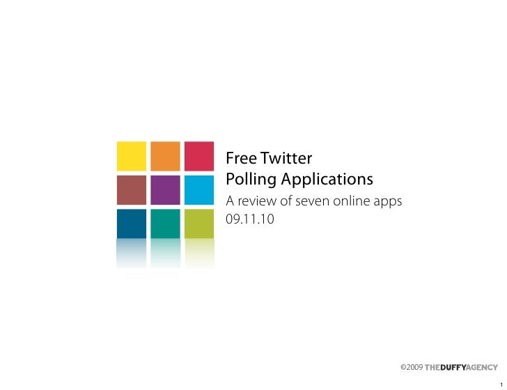 Free Twitter Polling Applications A review of seven online apps 09.11.10                                 ©2009            ...