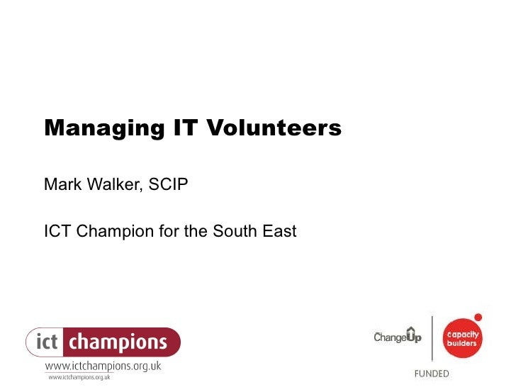 Managing IT Volunteers Mark Walker, SCIP ICT Champion for the South East