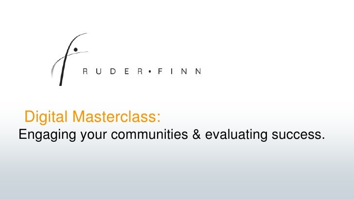 Digital Masterclass:<br />Engaging your communities & evaluating success. <br />
