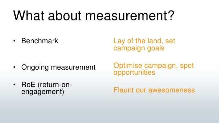 What about measurement?<br />Benchmark<br />Ongoing measurement<br />RoE (return-on-engagement)<br />Lay of the land, set ...