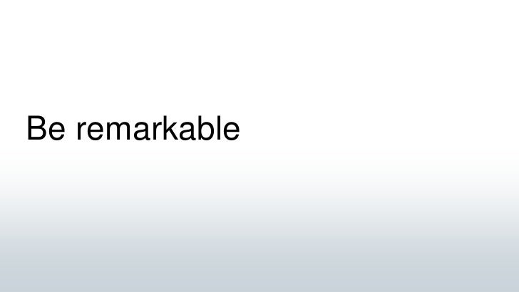 Be remarkable<br />