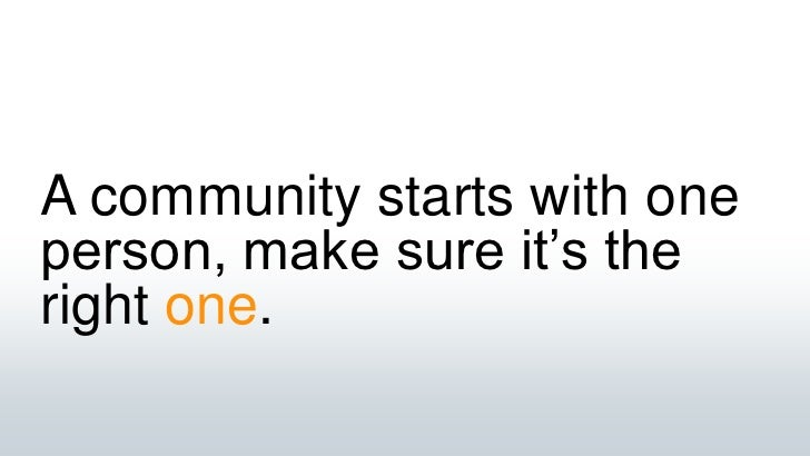 A community starts with one person, make sure it's the right one.<br />
