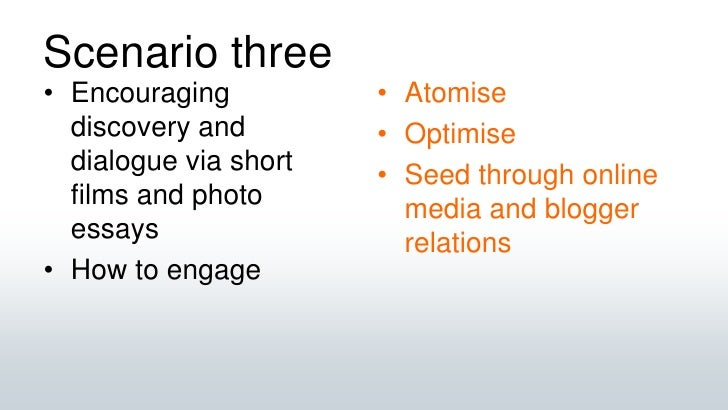 Scenario three<br />Encouraging discovery and dialogue via short films and photo essays<br />How to engage<br />Atomise<br...