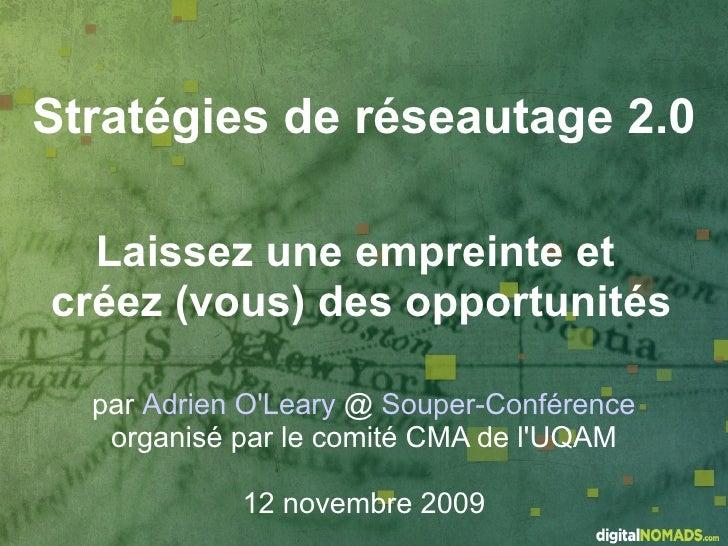 Stratégies de réseautage 2.0    Laissez une empreinte et créez (vous) des opportunités    par Adrien O'Leary @ Souper-Conf...