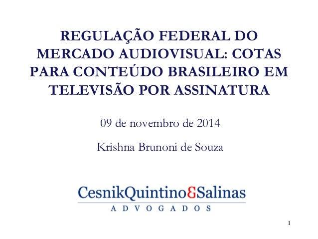 REGULAÇÃO FEDERAL DO MERCADO AUDIOVISUAL: COTAS PARA CONTEÚDO BRASILEIRO EM TELEVISÃO POR ASSINATURA  09 de novembro de 20...