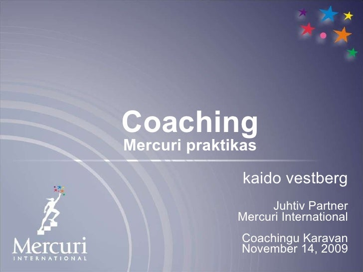 kaido vestberg Juhtiv Partner Mercuri International Coachingu Karavan November 14, 2009 Coaching Mercuri praktikas