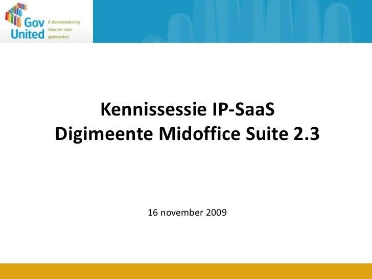 Kennissessie IP-SaaSDigimeente Midoffice Suite 2.3<br />16 november 2009<br />
